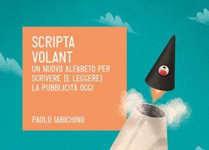 Scripta volant, l'alfabeto della pubblicità secondo Paolo Iabichino2