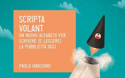Scripta volant, l'alfabeto della pubblicità secondo Paolo Iabichino
